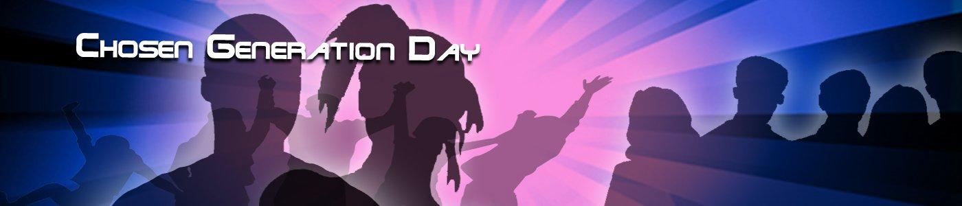 Chosen Generation Day!
